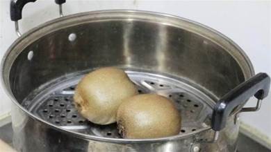 獼猴桃放鍋裡蒸2分鐘,真的聰明,用途拿錢難買,早清楚就好了
